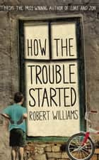 How the Trouble Started ebook by Robert Williams
