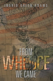 FROM WHENCE WE CAME ebook by Ingrid Green Adams