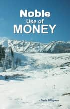 Noble Use Of Money ebook by Dada Bhagwan, Dr. Niruben Amin