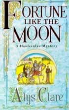 Fortune like the Moon ebook by Alys Clare