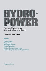 Hydro-Power - The Use of Water as an Alternative Source of Energy ebook by Charles Simeons
