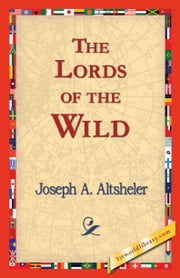 The Lords of the Wild ebook by Altsheler, Joseph A.