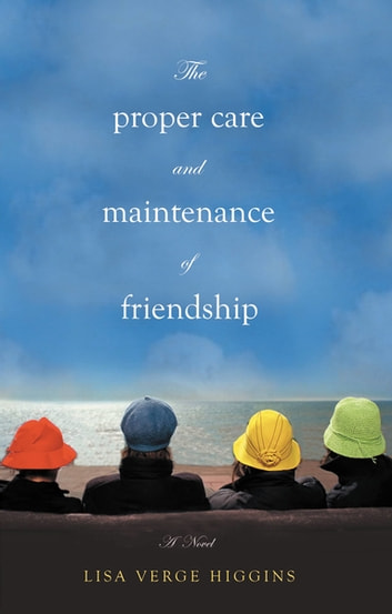The Proper Care and Maintenance of Friendship ebook by Lisa Verge Higgins