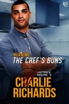 Burning the Chef's Buns ebook by Charlie Richards