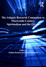 The Ashgate Research Companion to Nineteenth-Century Spiritualism and the Occult ebook by Tatiana Kontou, Sarah Willburn