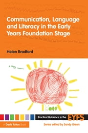 Communication, Language and Literacy in the Early Years Foundation Stage ebook by Helen Bradford