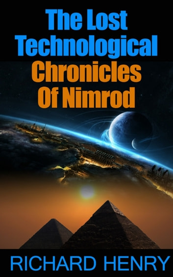 The Lost Technological Chronicles Of Nimrod ebook by Richard Henry
