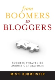 From Boomers To Bloggers: Success Strategies Across Generations ebook by Burmeister, Misti L