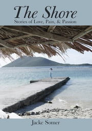 The Shore - Stories of Love, Pain, & Passion ebook by Jacke Somer