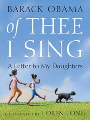 Of Thee I Sing - A Letter to My Daughters ebook by Barack Obama,Loren Long