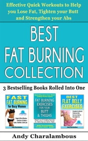 Best Fat Burning Collection - Lose Fat, Tighten Your Butt And Strengthen Your Abs - Fit Expert Series ebook by Andy Charalambous