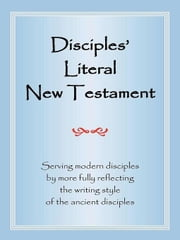 Disciples' Literal New Testament: Serving Modern Disciples By More Fully Reflecting the Writing Style of the Ancient Disciples ebook by Magill, Michael J