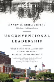 Unconventional Leadership - How Henry Ford Taught Me About Reinvention and Diversity ebook by Nancy M. Schlichting