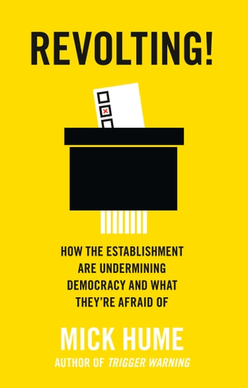 Revolting!: How the Establishment are Undermining Democracy and What They're Afraid Of ebook by Mick Hume