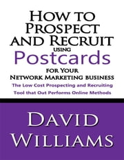 How to Prospect and Recruit Using Postcards for Your Network Marketing Business ebook by David Williams
