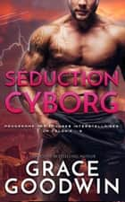 Séduction cyborg ebook by Grace Goodwin