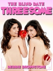 The Blind Date Threesome (A FFM Ménage erotica story) ebook by Debbie Brownstone
