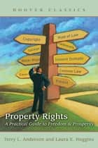 Property Rights - A Practical Guide to Freedom and Prosperity ebook by Terry L. Anderson, Laura E. Huggins