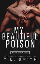 My Beautiful Poison ebook by T.L. Smith