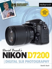 David Busch's Nikon D7200 Guide to Digital SLR Photography ebook by David D. Busch