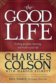 The Good Life ebook by Charles Colson,Harold Fickett