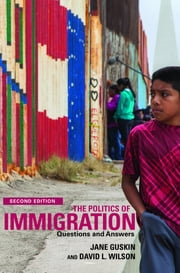 The Politics of Immigration (2nd Edition) - Questions and Answers ebook by David Wilson,Jane Guskin