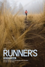 The Runner's Devotional - Inspiration and Motivation for Life's Journey . . . On and Off the Road ebook by Dana Niesluchowski, David R. Veerman, Livingstone