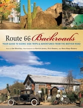 Route 66 Backroads - Your Guide to Scenic Side Trips & Adventures from the Mother Road ebook by Jim Hinckley,Kerrick James,Bowers