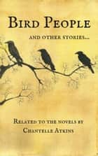 Bird People and Other Stories ebook by Chantelle Atkins