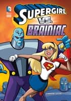 Supergirl vs. Brainiac ebook by Sonneborn, Scott, Vecchio,...