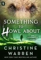 Something to Howl About - An Alphaville Story ebook by Christine Warren