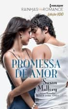 Promessa de Amor - Harlequin Rainhas do Romance - ed.100 ebook by Susan Mallery