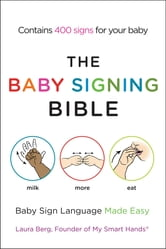 The Baby Signing Bible - Baby Sign Language Made Easy ebook by Laura Berg