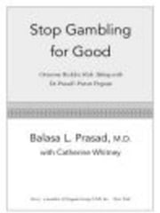 Stop Gambling for Good - Overcome Reckless Risk Taking with Dr. Prasad's Proven Program ebook by Balasa Prasad,Catherine Whitney