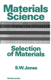 Materials Science-Selection of Materials ebook by Jones, S. W.