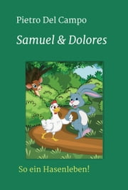 Samuel & Dolores - So ein Hasenleben! ebook by Pietro Del Campo