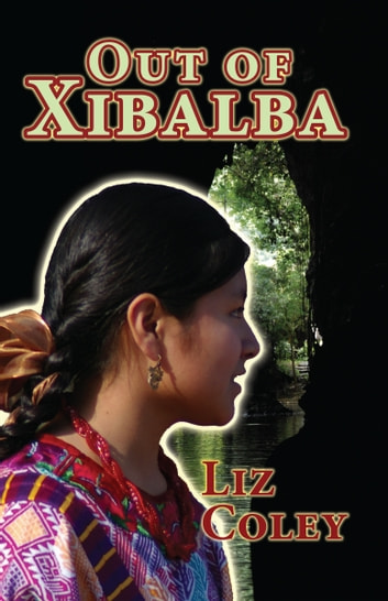 Out of Xibalba ebook by Liz Coley