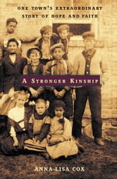 A Stronger Kinship - One Town's Extraordinary Story of Hope and Faith ebook by Anna-Lisa Cox
