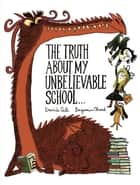 The Truth About My Unbelievable School . . . ebook by Davide Cali, Benjamin Chaud