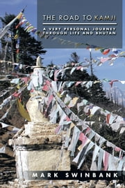 The Road to Kamji - A Very Personal Journey Through Life and Bhutan ebook by Mark Swinbank