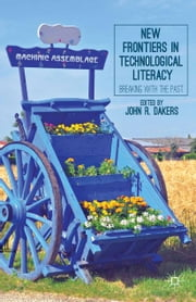 New Frontiers in Technological Literacy - Breaking with the Past ebook by J. Dakers