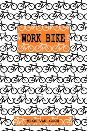 WORK BIKE - How the world could run on bikes ebook by Mike van Goch