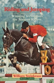 Reflections on Riding and Jumping - Winning Techniques for Serious Riders ebook by William Steinkraus