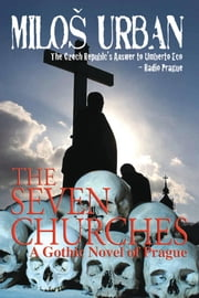 The Seven Churches: A Gothic Novel of Prague ebook by Milos Urban