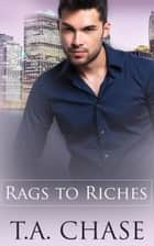 Rags to Riches: Part One: A Box Set ebook by TA Chase