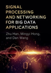 Signal Processing and Networking for Big Data Applications ebook by Zhu Han, Mingyi Hong, Dan Wang