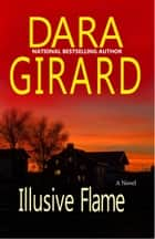 Illusive Flame ebook by Dara Girard