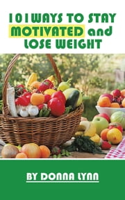 101Ways To Stay Motivated and Lose Weight ebook by DONNA LYNN