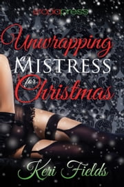 Unwrapping a Mistress for Christmas ebook by Keri Fields