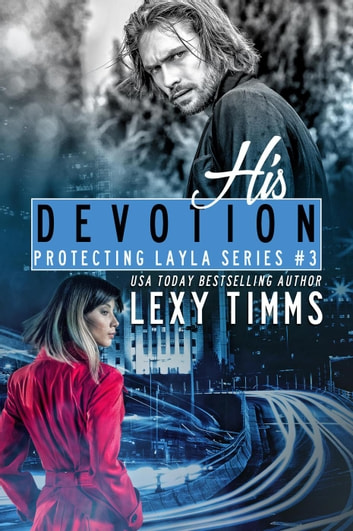 His Devotion - Protecting Layla Series, #3 ebook by Lexy Timms